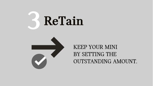 KEEP YOUR MINI BY SETTING THE OUTSTANDING AMOUNT.
